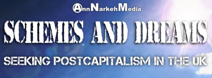SchemesAndDreamspostcapitalism