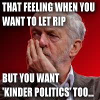 That Feeling When You Want To Let Rip But You Want 'Kinder Politics' Too #JC4PM [Corbyn Memes]