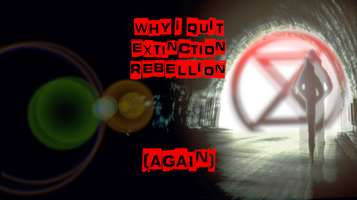 Why I Quit Extinction Rebellion, (again)